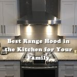 List of 5 Best Range Hood in the Kitchen for Your Family