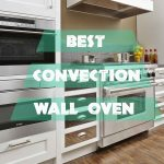 Top 7 best convection wall oven – Review and Rating