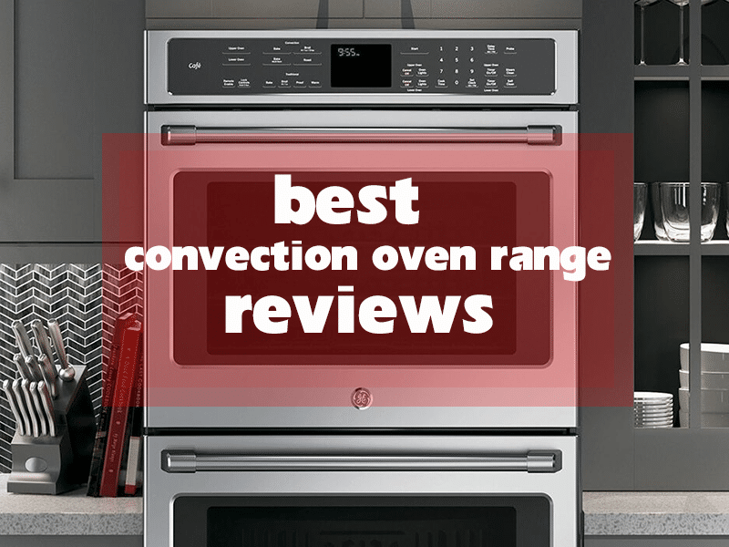 7 best convection oven range reviews