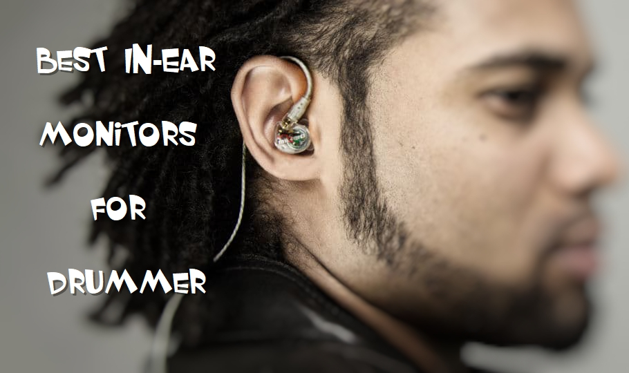 Best In-Ear Monitor For Drummers