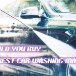 Should you buy the best car washing machine for sale