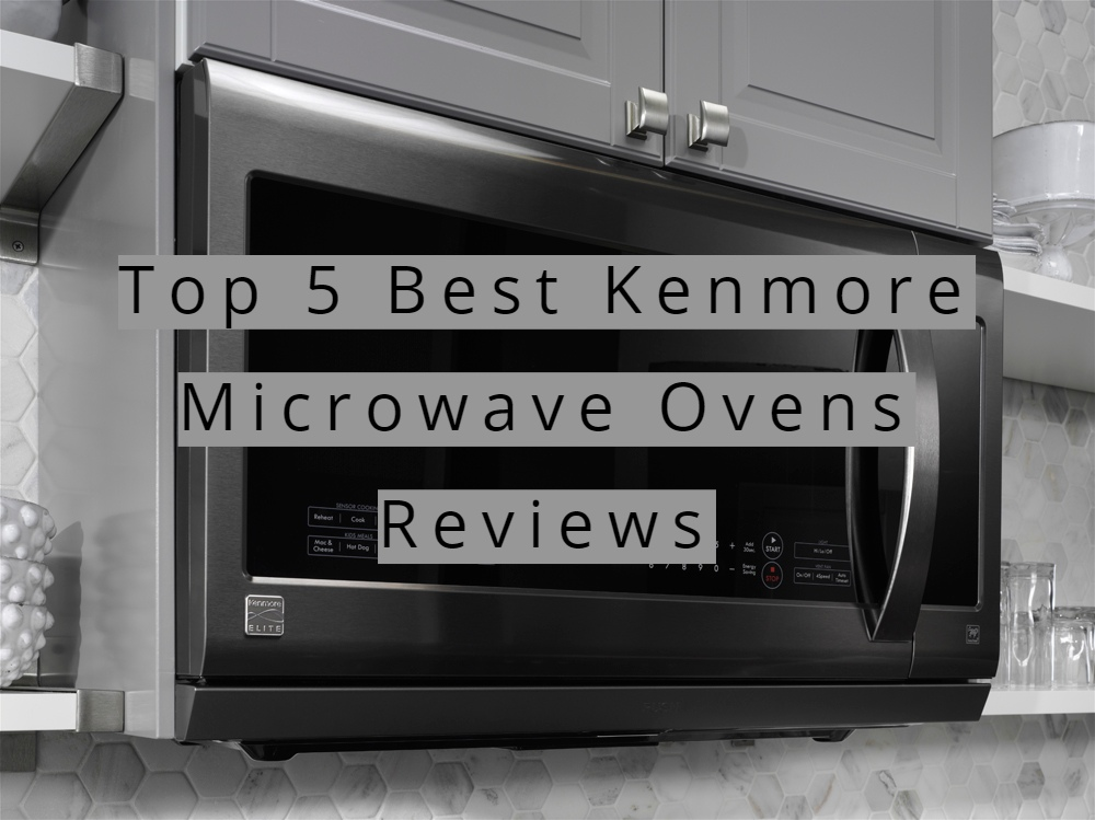 .::Reviews::. List of 5 Kenmore Microwave Ovens