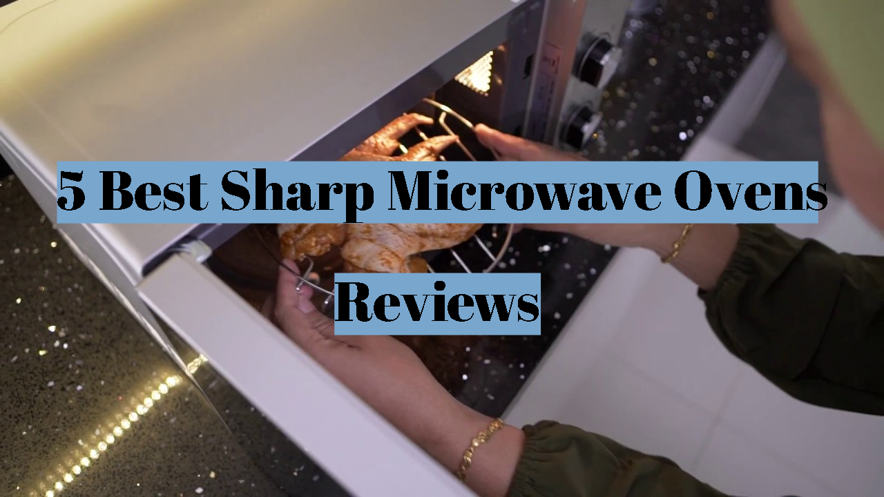 List of 5 Best Sharp Microwave Ovens Reviews