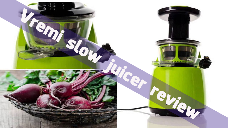Vremi slow juicer review in 2018