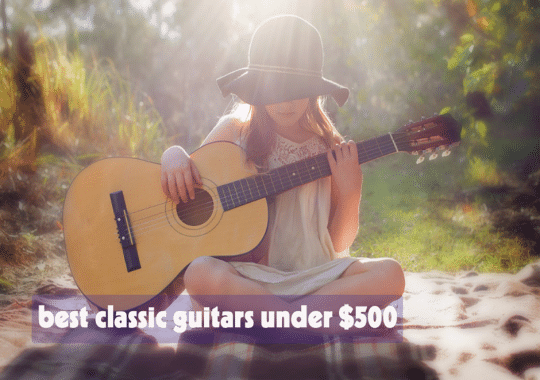 Top 5 Best Classical Guitars under 500