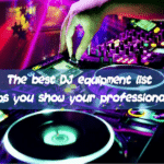 The best DJ equipment list helps you show your professionalism